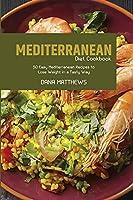 Mediterranean Diet Cookbook: 50 Easy Mediterranean Recipes to Lose Weight in a Tasty Way