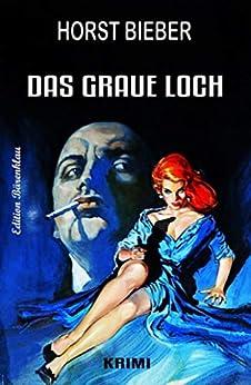 Das graue Loch: Cassiopeiapress Kriminalroman (Grafitäter und Grafitote) (German Edition) by [Horst Bieber]