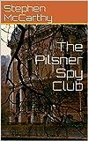 The Pilsner Spy Club (Pat O'Sullivan Spy Club Book 6) (English Edition)