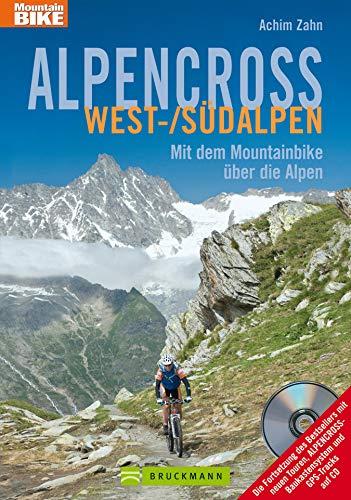 Alpencross West-/Südalpen: Die 16 besten MTB Routen entlang des Mont Blanc und Genfer See bis zum Mittelmeer, incl. Hönenprofil und Karten zu jeder Tour (Mountainbiketouren)