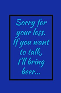Sorry For Your Loss: If You Want To Talk, I'll Bring Beer - Novelty Beer And Grief Saying, Blank Lined Notebook