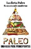 La Dieta Paleo: La dieta que te ayudara a bajar peso rapidamente, los secretos revelados.