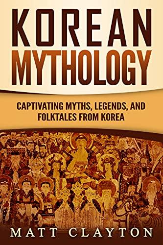 Korean Mythology: Captivating Myths, Legends, and Folktales from Korea