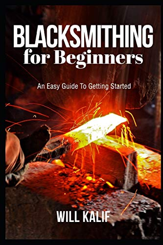 Blacksmithing for Beginners: An Easy Guide To Getting Started