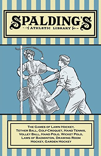 Spalding's Athletic Library - The Games of Lawn Hockey, Tether Ball, Golf-Croquet, Hand Tennis, Volley Ball, Hand Polo, Wicket Polo, Laws of Badminton, ... Room Hockey, Garden Hockey (English Edition)