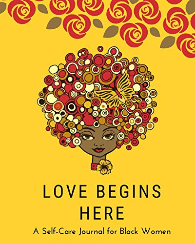 Love Begins Here: A Self Care Journal for Black Women - Good Way to Track Moods, Gratitude and Mindf