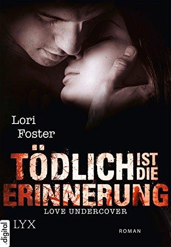 Love Undercover - Tödlich ist die Erinnerung (Liebe-Undercover-Reihe 3)