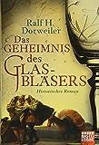 Das Geheimnis des Glasbläsers: Historischer Roman - Ralf H. Dorweiler