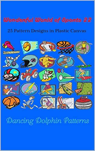 Wonderful World of Sports 22: 25 Pattern Designs in Plastic Canvas (English Edition)