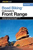 Road Biking Colorado s Front Range: A Guide to the Greatest Bike Rides from Colorado Springs to Fort Collins (Road Biking Series)