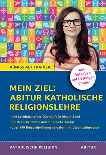 Königs Abi-Trainer: Mein Ziel: Abitur Katholische Religionslehre (Abiturwissen): Mit Prüfungsaufgaben und Lösungen für die schriftliche und mündliche Abiturprüfung