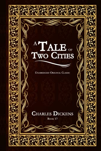 A TALE OF TWO CITIES: UNABRIDGED AND ILLUSTRATED ORIGINAL CLASSIC - CHARLES DICKENS BOOK 17