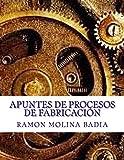Apuntes de Procesos de Fabricación: Facultad de Ingenieria de EPI-GIJÓN