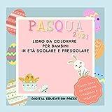 Pasqua 2021 Libro da Colorare per Bambini in Età Scolare e Prescolare: Tante Uova di Pasqua da Colorare, Ritagliare e Regalare!