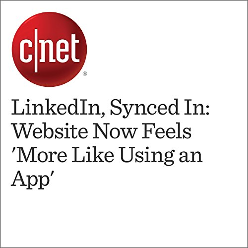LinkedIn, Synced In: Website Now Feels 'More Like Using an App' audiobook cover art
