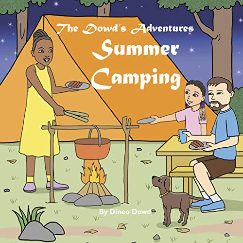 The Dowd's Adventures: Summer Camping: This is a real-life experience of a little girl who learned how things are going to work out when you bring along your puppy to a camping adventure.