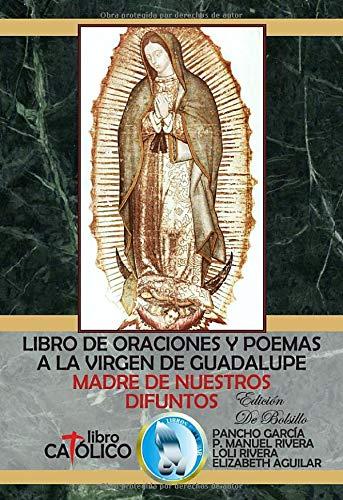 LIBRO DE ORACIONES Y POEMAS A LA VIRGEN DE GUADALUPE, MADRE DE NUESTROS DIFUNTOS, EDICIÓN DE BOLSILLO (Spanish Edition)