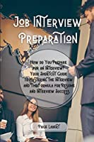 Job Interview Preparation: How do You Prepare for an Interview? Your Shortcut Guide to Mastering the Interview and The Formula for Resume and Interview Success.