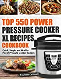 Top 550 Power Pressure Cooker XL Recipes Cookbook: Quick, Simple and Healthy Power Pressure Cooker...