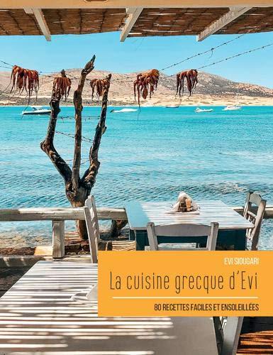 La cuisine grecque dEvi: 80 recettes faciles et ensoleillées