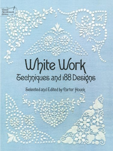 White Work: Techniques and 188 Designs (Dover Embroidery, Needlepoint) (English Edition)