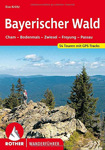 Bayerischer Wald: Cham – Bodenmais – Zwiesel – Freyung – Passau. 54 Touren mit GPS-Tracks (Rother Wanderführer)