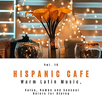Hispanic Cafe - Warm Latin Music, Salsa, Rumba And Sensual Bolero For Dining, Vol. 18