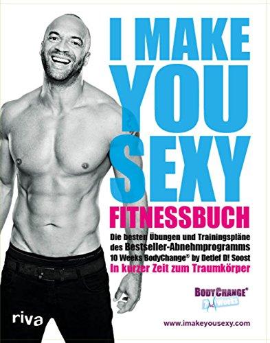 I make you sexy Fitnessbuch: Die besten Übungen und Trainingspläne des Bestseller-Abnehmprogramms 10 Weeks BodyChange® by Detlef D! Soost. In kurzer Zeit zum Traumkörper