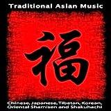 Traditional Asian Music: Chinese, Japanese, Tibetan, Korean, Oriental Shamisen and Shakuhachi