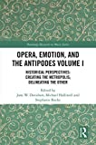 Opera, Emotion, and the Antipodes Volume I: Historical Perspectives: Creating the Metropolis; Delineating the Other (Routledge Research in Music Book 1) (English Edition)