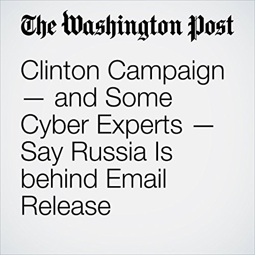 Clinton Campaign — and Some Cyber Experts — Say Russia Is behind Email Release audiobook cover art