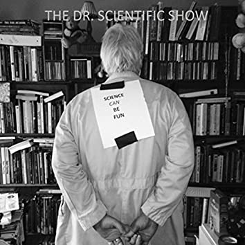 The Dr. Scientific Show: Science Can Be Fun