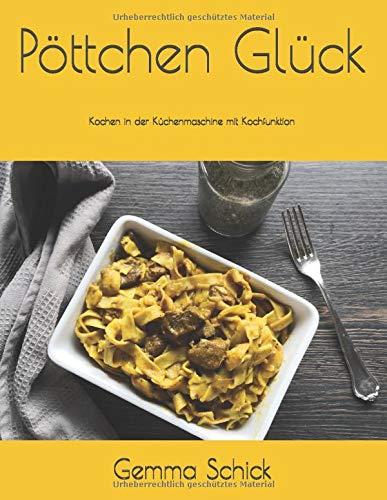 Pöttchen Glück: Kochen in der Küchenmaschine mit Kochfunktion