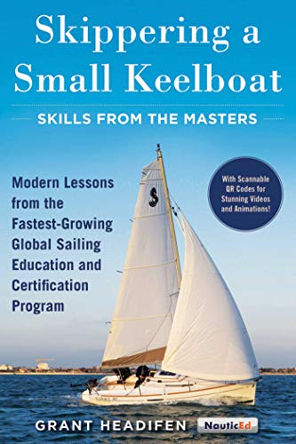 Skippering a Small Keelboat: Skills from the Masters: Modern Lessons From the Fastest-Growing Global Sailing Education and Certification Program