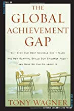 The Global Achievement Gap: Why Our Kids Don't Have the Skills They Need for College, Careers, and Citizenship - and What ...