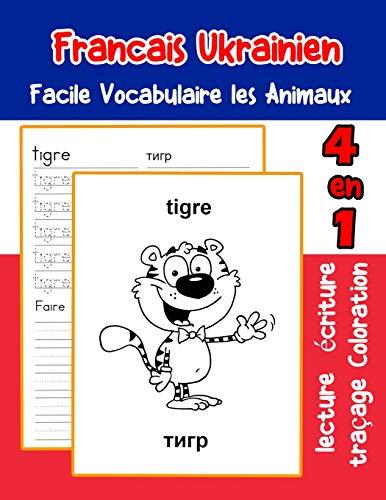 Francais Ukrainien Facile Vocabulaire les Animaux: De base Français Ukrainien fiche de vocabulaire pour les enfants a1 a2 b1 b2 c1 c2 ce1 ce2 cm1 cm2 ... animaux pour decrire une image en francais)