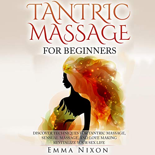 Tantric Massage for Beginners: Discover Techniques for Tantric Massage, Sensual Massage, and Love Making - Revitalize Your Sex Life audiobook cover art