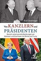 Von Kanzlern und Praesidenten: Deutsch-amerikanische Beziehungen von Adenauer und Eisenhower bis Merkel und Trump