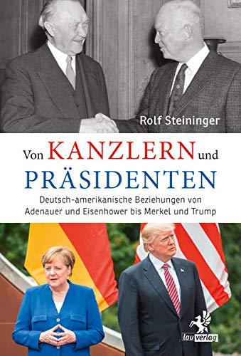 Von Kanzlern und Präsidenten: Deutsch-amerikanische Beziehungen von Adenauer und Eisenhower bis Merkel und Trump