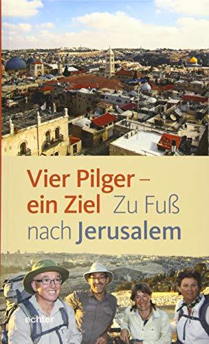 Vier Pilger - ein Ziel: Zu Fuß nach Jerusalem