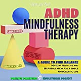 ADHD Mindfulness Therapy: Teach Children How to Release Anxiety and Develop Mental Toughness Through Hypnosis, Affirmations, Meditation. Treat ADD/ODD Kids, Autism and Bipolar Disorder.