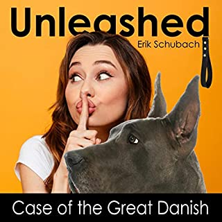 Unleashed: Case of the Great Danish                   By:                                                                                                                                 Erik Schubach                               Narrated by:                                                                                                                                 Claire Buchignani                      Length: 6 hrs and 3 mins     1 rating     Overall 5.0