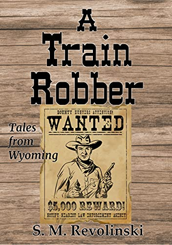 A Train Robber: Outlaws ride the range (Tales From Wyoming Book 13) (English Edition)