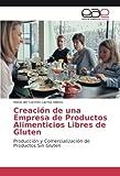 Creación de una Empresa de Productos Alimenticios Libres de Gluten: Producción y Comercialización de Productos Sin Gluten