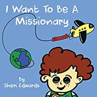 I Want To Be A Missionary