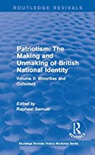 Routledge Revivals: Patriotism: The Making and Unmaking of British National Identity (1989): Volume II: Minorities and Outsiders (Routledge Revivals: History Workshop Series Book 2)