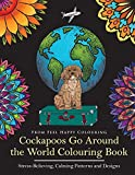Cockapoos Go Around the World Colouring Book: Cockapoo Coloring Book - Perfect Cockapoo Gifts Idea for Adults and Older Kids (Volume 1)