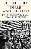 'Diese Wahrheiten: Eine Geschichte der Vereinigten Staaten von Amerika (Historisc...' von Jill Lepore