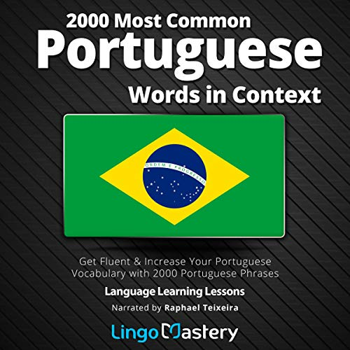 2000 Most Common Portuguese Words in Context: Get Fluent & Increase Your Portuguese Vocabulary with 2000 Portuguese Phrases                   By:                                                                                                                                 Lingo Mastery                               Narrated by:                                                                                                                                 Raphael Teixeira                      Length: 15 hrs and 28 mins     Not rated yet     Overall 0.0