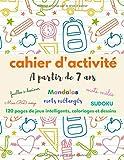 CAHIER D'ACTIVITES A partir de 7 ans: 120 pages de jeux intelligents, coloriages et...
